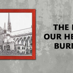 Notre Dame Burns and Breaks Hearts Internationally