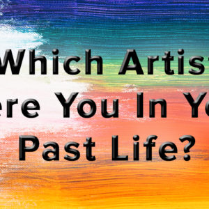 Which Artist Were You In Your Past Life?